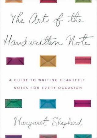 The Art of the Handwritten Note by Margaret Shepherd