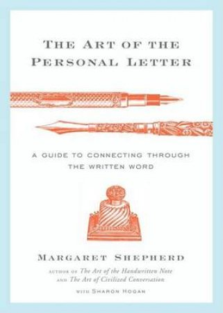 The Art of the Personal Letter by Margaret Shepherd & Sharon Hogan