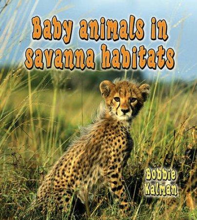 Baby Animals in Savanna Habitats by Bobbie Kalman