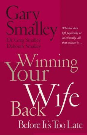 Winning Your Wife Back Before It's Too Late by Gary Smalley & Greg Smalley & Deborah Smalley