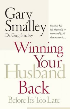 Winning Your Husband Back by Gary Smalley & Greg Smalley