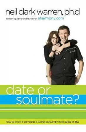 Date or Soul Mate? by Neil Clark Warren