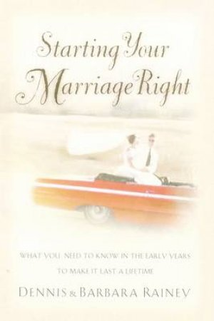 Starting Your Marriage Right by Dennis Rainey & Barbara Rainey