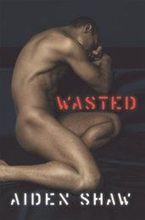 Wasted by Aiden Shaw