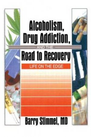 Alcoholism, Drug Addition, and the Road to Recovery by Barry Stimmel