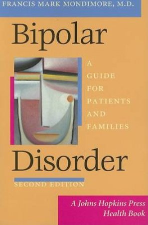 Bipolar Disorder by Francis Mark Mondimore