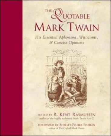 The Quotable Mark Twain by Mark Twain & R. Kent Rasmussen