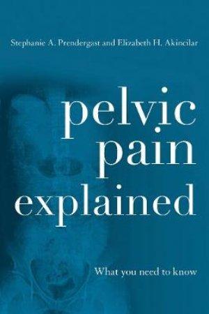Pelvic Pain Explained by Stephanie A. Prendergast & Elizabeth H. Akincilar