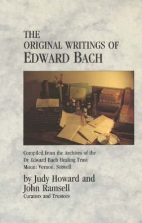 The Original Writings of Edward Bach by Judy Howard