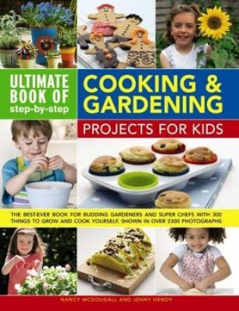 Ultimate Book of Step-by-step Cooking & Gardening Projects for Kids