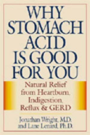Why Stomach Acid Is Good for You by Jonathan V. Wright & Lane Lenard
