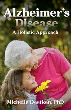Alzheimer's Disease by Michelle Deetken