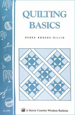 Quilting Basics by Debra Rogers-Gillig