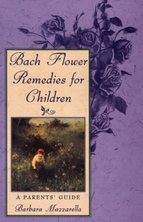 Bach Flower Remedies for Children by Barbara Mazzarella