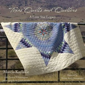 Texas Quilts and Quilters by Marcia Kaylakie & Janice Whittington & Jim Lincoln & Marian Ann J. Montgomery