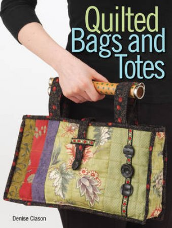 Quilted Bags & Totes by Denise Clason