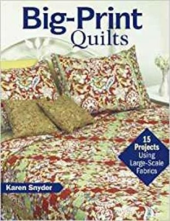 Big-Print Quilts by Karen Snyder