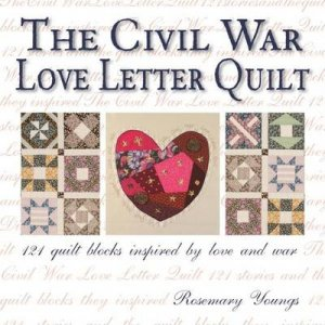 The Civil War Love Letter Quilt by Rosemary Youngs