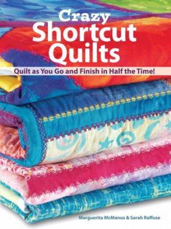 Crazy Shortcut Quilts by Marguerita Mcmanus & Sarah Raffuse