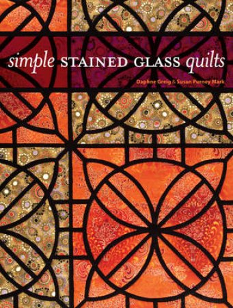 Simple Stained Glass Quilts by Daphne Greig & Susan Purney Mark