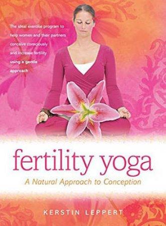 Fertility Yoga by Kerstin Leppert