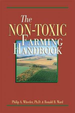 The Non-Toxic Farming Handbook by Philip A. Wheeler & Ronald B. Ward