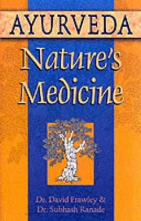 Ayurveda, Nature's Medicine by David Frawley & Subhash Ranade