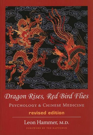 Dragon Rises, Red Bird Flies by Leon Hammer & Ted Kaptchuk