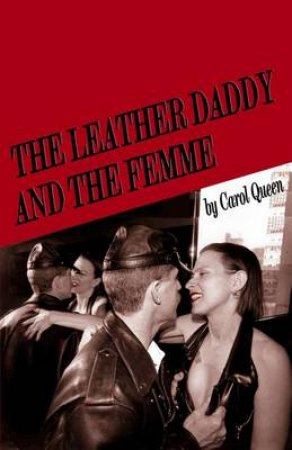 The Leather Daddy and the Femme by Carol Queen