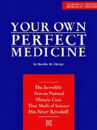 Your Own Perfect Medicine by Martha M. Christy