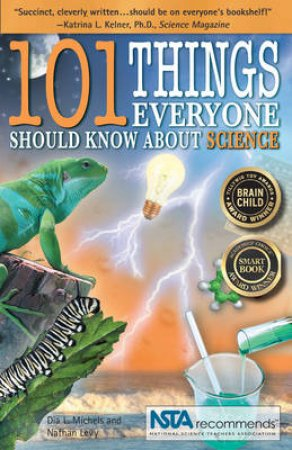 101 Things Everyone Should Know About Science by Dia L. Michels & Nathan Levy