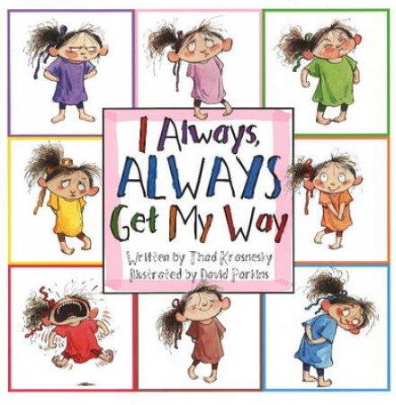 I Always, Always Get My Way