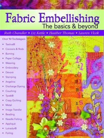 Fabric Embellishing by Ruth Chandler & Liz Kettle & Heather Thomas & Lauren Vlcek