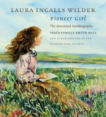 Pioneer Girl by Laura Ingalls Wilder & Pamela Smith Hill