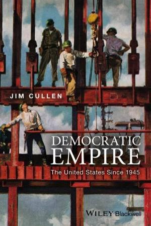 Democratic Empire by Jim Cullen