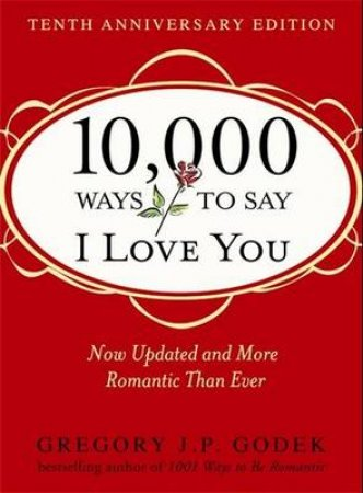10,000 Ways to Say I Love You by Gregory J. P. Godek