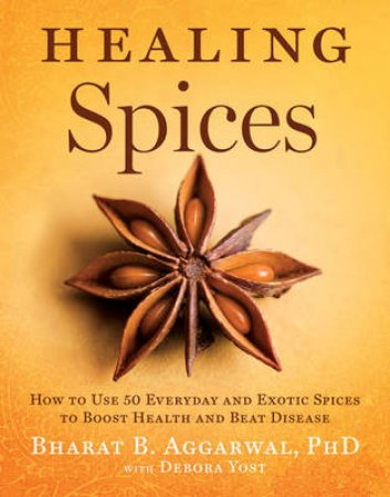 Healing Spices by Bharat B. Aggarwal & Debora Yost