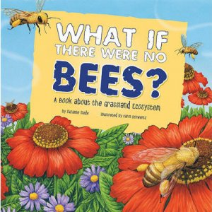 What If There Were No Bees? by Suzanne Slade & Carol Schwartz