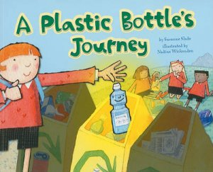 A Plastic Bottle's Journey by Suzanne Slade & Nadine Wickenden