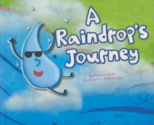 A Raindrop's Journey by Suzanne Slade & Holli Conger