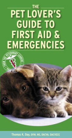 The Pet Lover's Guide to First Aid & Emergencies by Thomas K. Day