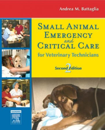 Small Animal Emergency and Critical Care for Veterinary Technicians by Andrea M. Battaglia