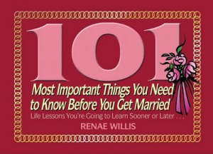 101 Most Important Things You Need to Know Before You Get Married by Renae Willis