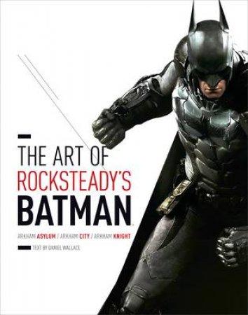 The Art of Rocksteady's Batman by Daniel Wallace & Rocksteady Studios