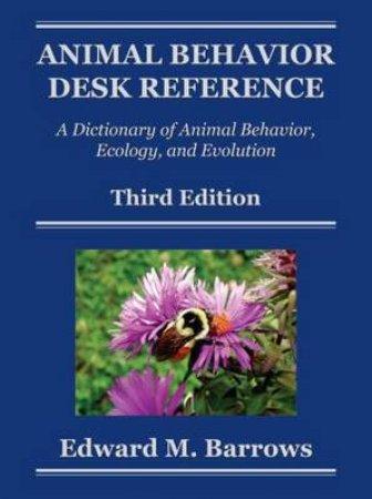 Animal Behavior Desk Reference by Edward M. Barrows