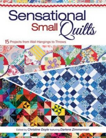 Sensational Small Quilts by Christine Doyle & Darlene Zimmerman & Maggie Ball & Pam Lintott & Nicky Lintott