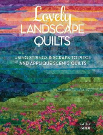 Lovely Landscape Quilts by Cathy Geier