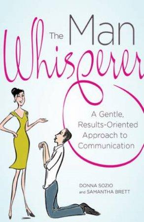The Man Whisperer by Donna Sozio & Samantha Brett