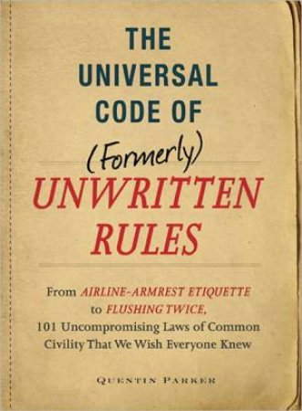 The Universal Code of Formerly Unwritten Rules by Quentin Parker