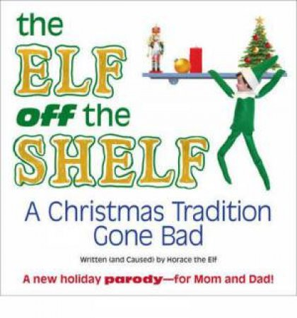 The Elf Off The Shelf By Horace The Elf Amp Brendan O Neill